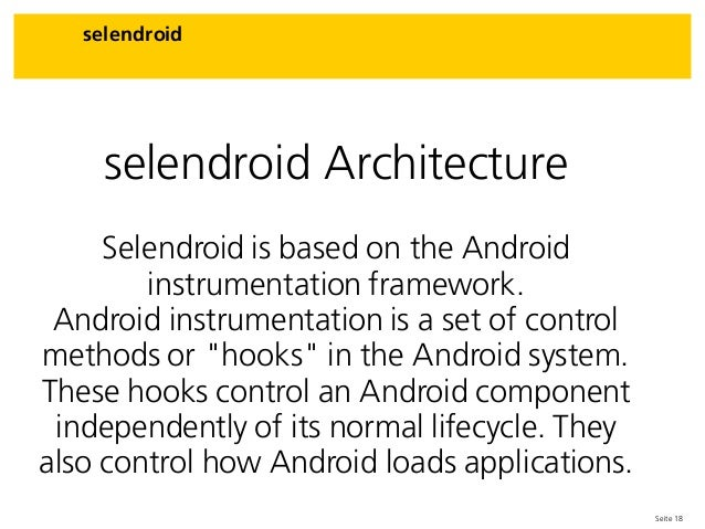 Seite 18 selendroid selendroid Architecture Selendroid is based on the Android instrumentation framework. Android instrume...