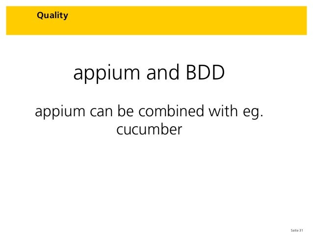 Seite 31 Quality appium and BDD appium can be combined with eg. cucumber