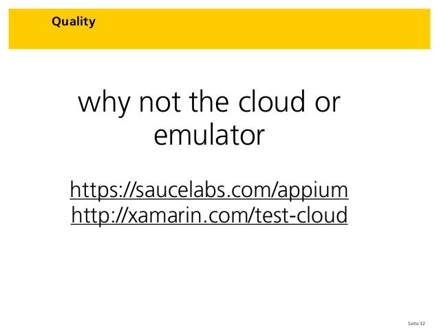 Seite 32 Quality why not the cloud or emulator https://saucelabs.com/appium http://xamarin.com/test-cloud