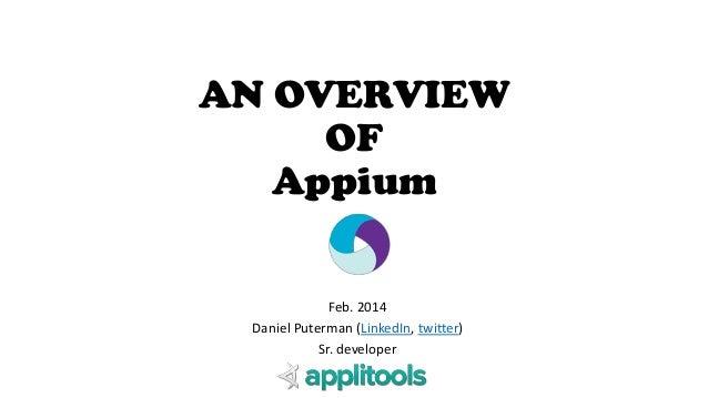 AN OVERVIEW OF Appium Feb. 2014 Daniel Puterman (LinkedIn, twitter) Sr. developer