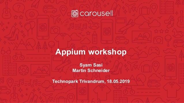 Appium workshop Syam Sasi Martin Schneider Technopark Trivandrum, 18.05.2019