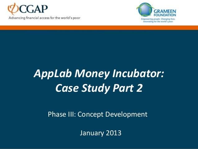 AppLab Money Incubator:   Case Study Part 2  Phase III: Concept Development           January 2013