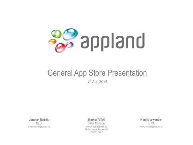 General App Store Presentation 7th April2014 Jonatan Redvik CEO jonatan.redvik@appland.se Henrik Lewander CTO henrik.lewan...