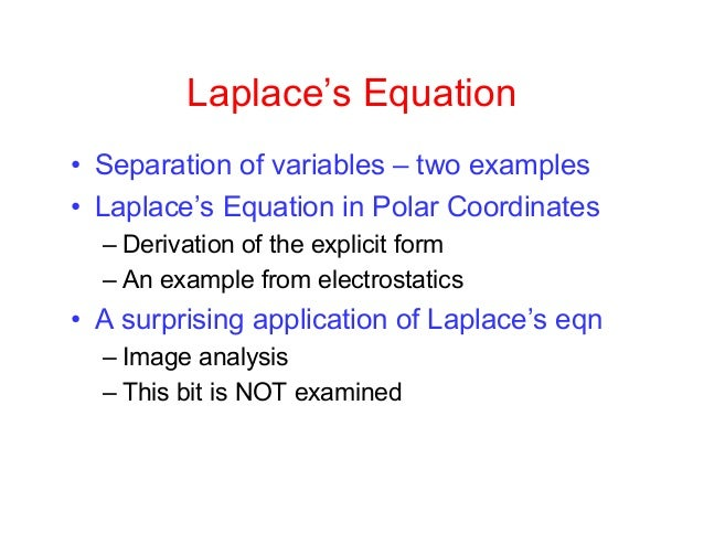 Laplace's Equation• Separation of variables – two examples• Laplace's Equation in Polar Coordinates  – Derivation of the e...