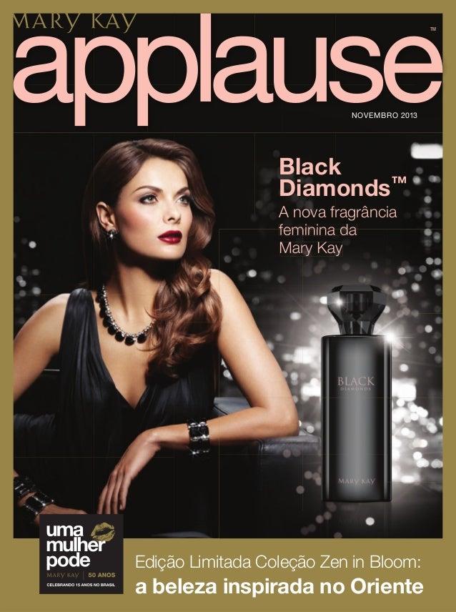 TM  NOVEMBRO 2013  Black Diamonds™ A nova fragrância feminina da Mary Kay  Edição Limitada Coleção Zen in Bloom:  a beleza...