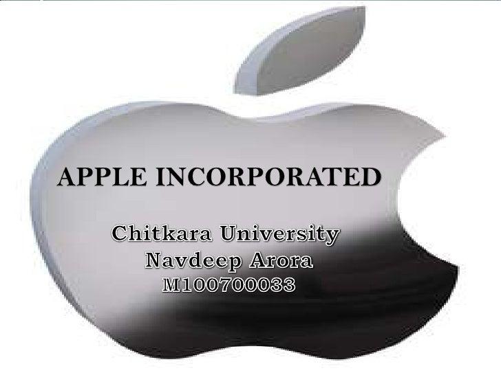 APPLE INCORPORATED<br />Chitkara University <br />Navdeep Arora<br />M100700033<br />