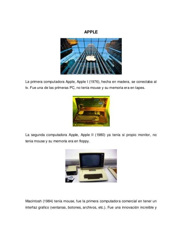 APPLELa primera computadora Apple, Apple I (1976), hecha en madera, se conectaba altv. Fue una de las primeras PC, no teni...