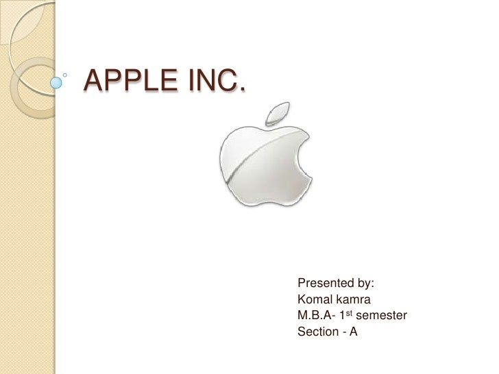 APPLE INC.<br />Presented by:<br />Komalkamra<br />M.B.A- 1st semester<br />Section - A<br />