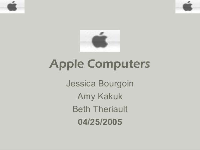Apple ComputersJessica BourgoinAmy KakukBeth Theriault04/25/2005