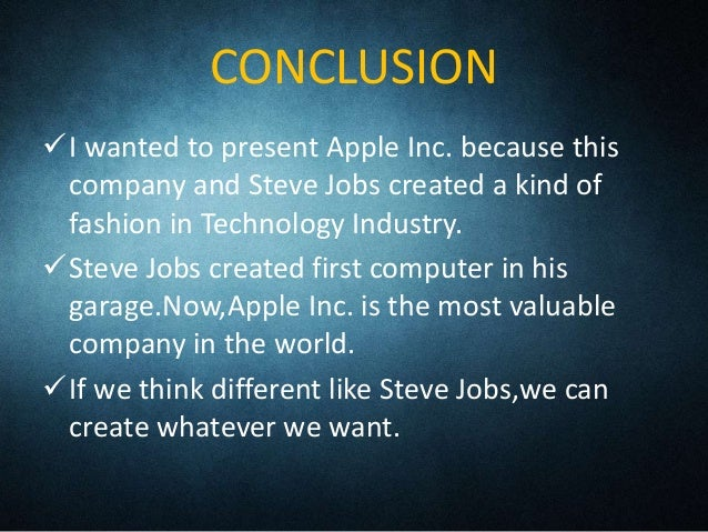 apple conclusion For apple we're going to to talk about the company and their great exciting electronics they invented for conclusion we're just going to talk about the end of a great man and legacy bibliography.