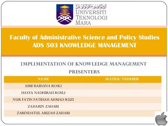 IMPLIMENTATION OF KNOWLEDGE MANAGEMENT PRESENTERS Faculty of Administrative Science and Policy Studies ADS 503 KNOWLEDGE M...
