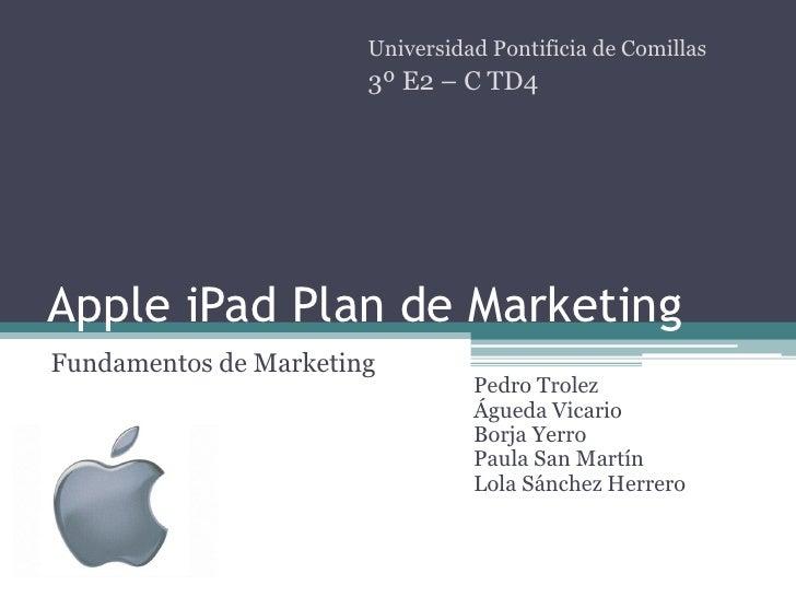 Universidad Pontificia de Comillas                        3º E2 – C TD4     Apple iPad Plan de Marketing Fundamentos de Ma...