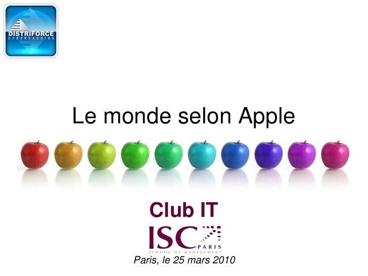 Le monde selon Apple            Club IT       Paris, le 25 mars 2010