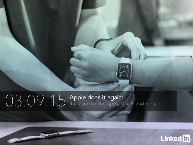 Apple does it again: the launch of the Apple Watch and more…03.09.15