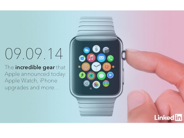 09.09.14  The incredible gear that  Apple announced today:  Apple Watch, iPhone  upgrades and more…