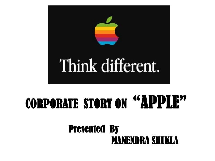 "CORPORATE  STORY ON  ""APPLE""<br />		Presented  By <br />			MANENDRA SHUKLA<br />"