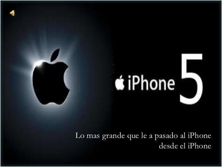 Lo mas grande que le a pasado al iPhone                        desde el iPhone