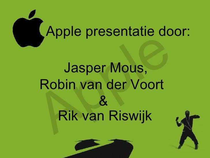 Apple Apple presentatie door: Jasper Mous , Robin van der Voort Rik van Riswijk &