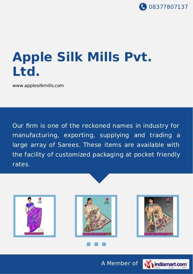 08377807137 A Member of Apple Silk Mills Pvt. Ltd. www.applesilkmills.com Our firm is one of the reckoned names in industry...
