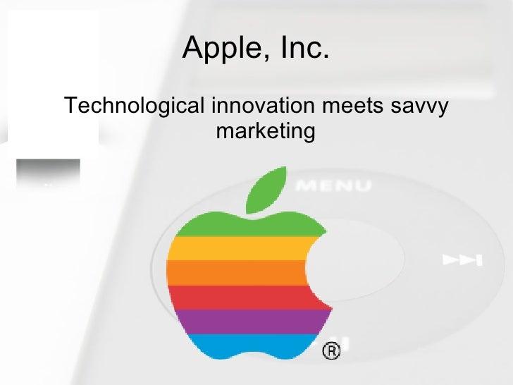 Apple, Inc. <ul><li>Technological innovation meets savvy marketing </li></ul>