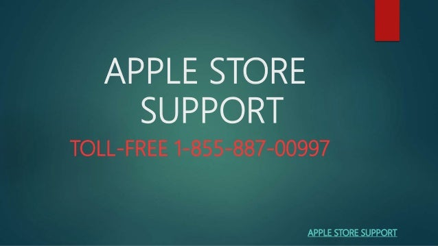 APPLE STORE SUPPORT TOLL-FREE 1-855-887-00997 APPLE STORE SUPPORT