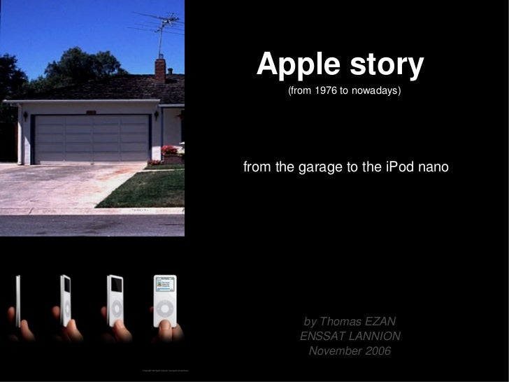 Apple story  (from 1976 to nowadays) from the garage to the iPod nano by Thomas EZAN ENSSAT LANNION November 2006