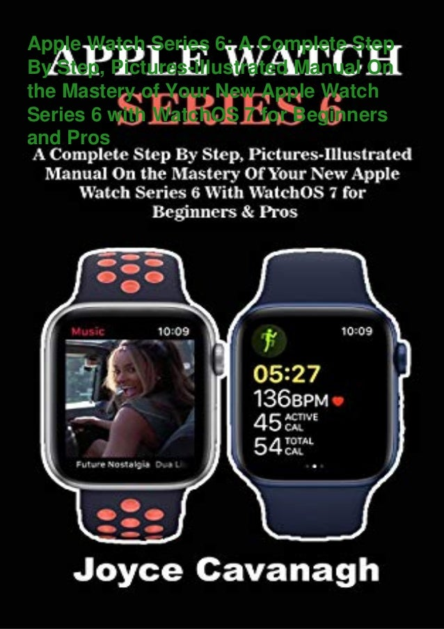 Apple Watch Series 6: A Complete Step By Step, Pictures-illustrated Manual On the Mastery of Your New Apple Watch Series 6...