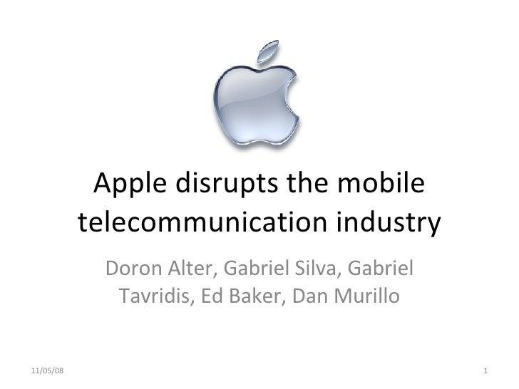 Apple disrupts the mobile telecommunication industry Doron Alter, Gabriel Silva, Gabriel Tavridis, Ed Baker, Dan Murillo 0...
