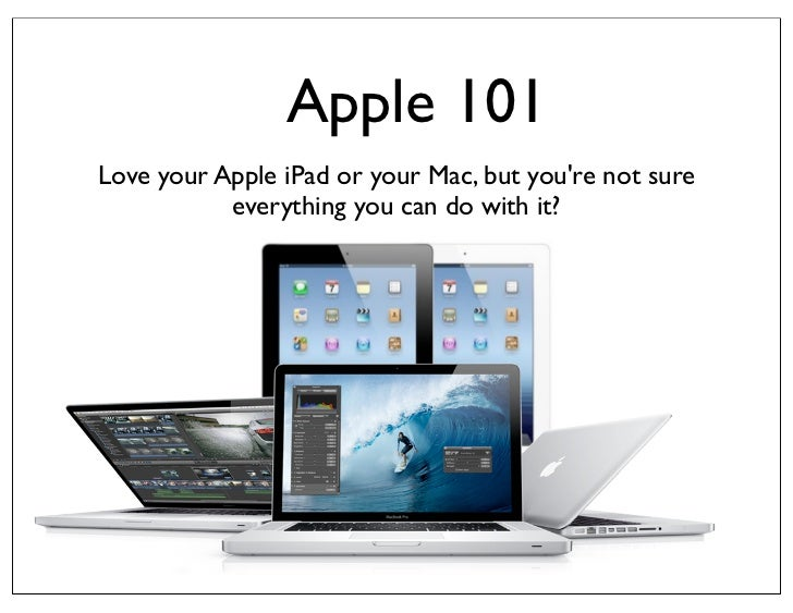 Apple 101Love your Apple iPad or your Mac, but youre not sure           everything you can do with it?
