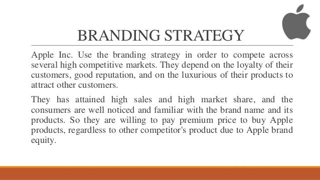 apple brand marketing strategy with Apple has the highest brand equity in the world as of 2016 and it is the topmost.