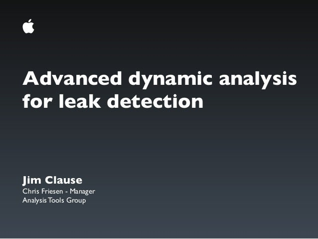 Advanced dynamic analysisfor leak detectionJim ClauseChris Friesen - ManagerAnalysis Tools Group