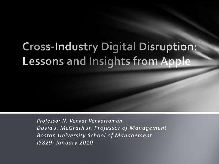 Cross-Industry Digital Disruption:Lessons and Insights from Apple<br />Professor N. VenkatVenkatramanDavid J. McGrath Jr. ...