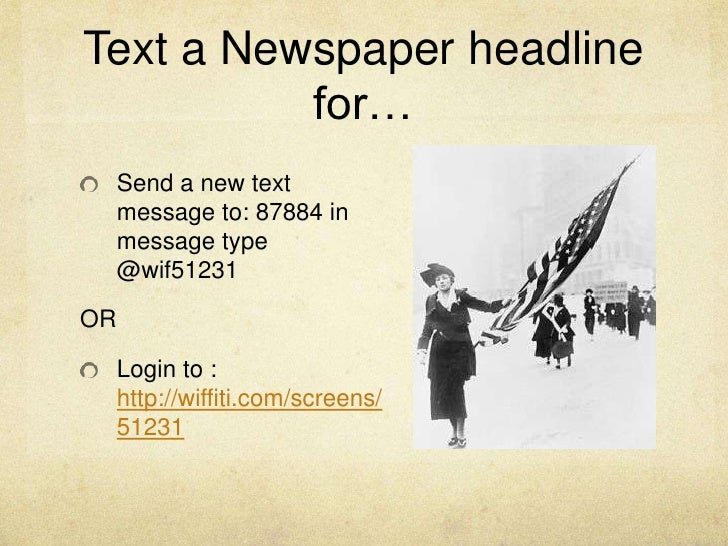 Text a Newspaper headline for…<br />Send a new text message to: 87884 in message type @wif51231<br />OR<br />Login to :  h...