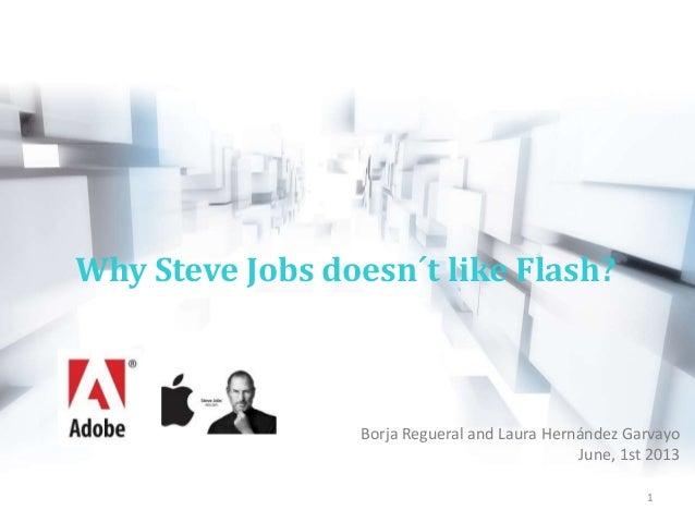 Borja Regueral and Laura Hernández GarvayoJune, 1st 2013Why Steve Jobs doesn´t like Flash?1