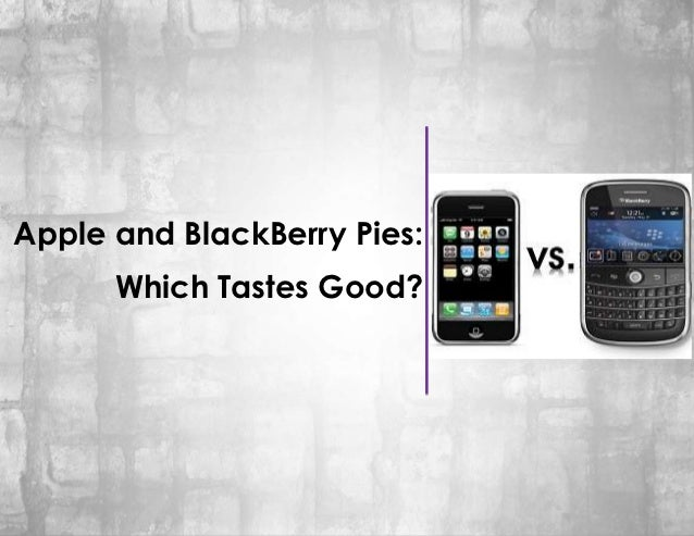 Apple and BlackBerry Pies:      Which Tastes Good?