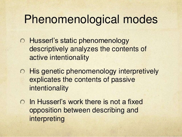 "interpreting the phenomenology of husserl essay Husserl also uses the term ""noesis"" in a narrower sense, viz, for the interpreting part among the constitutive resources, as opposed to the part that undergoes interpretation thus, in husserl's account of the constitution of spatially extended objects, the kinesthetic sensations, in their ""animating"" functioning towards the visual sensations."