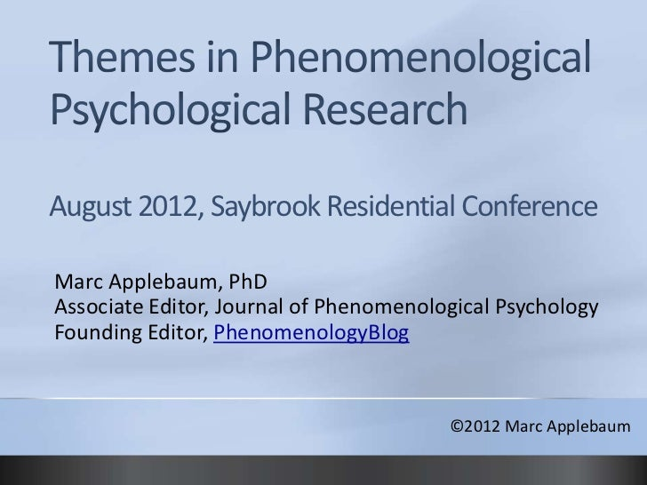August 2012, Saybrook Residential ConferenceMarc Applebaum, PhDAssociate Editor, Journal of Phenomenological PsychologyFou...
