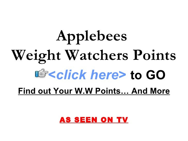 Applebees Weight Watchers Points       <click here> to GO Find out Your W.W Points… And More            AS SEEN ON TV