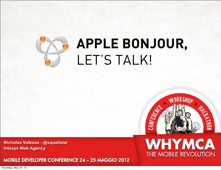 APPLE BONJOUR,                                  LET'S TALK! Nicholas Valbusa - @squallstar Intesys Web AgencyThursday, May...