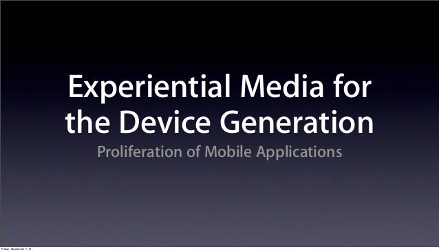 Experiential Media for                          the Device Generation                            Proliferation of Mobile A...
