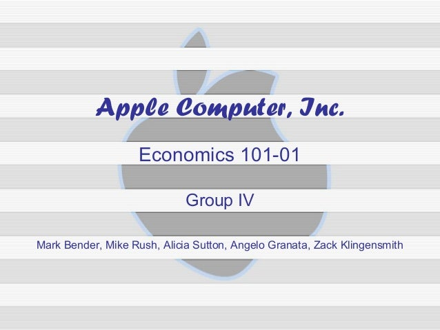 Apple Computer, Inc.                    Economics 101-01                             Group IVMark Bender, Mike Rush, Alici...
