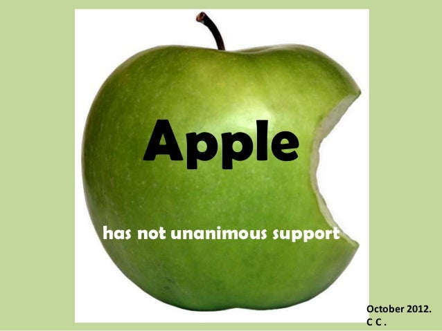 Applehas not unanimous support                            October 2012.                            CC.