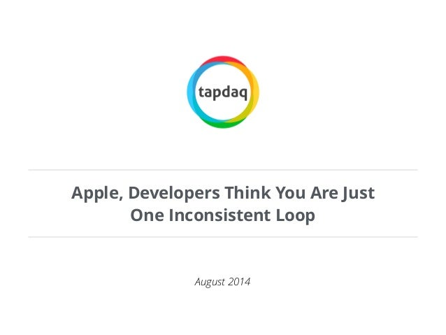 Apple, Developers Think You Are Just  One Inconsistent Loop  August 2014
