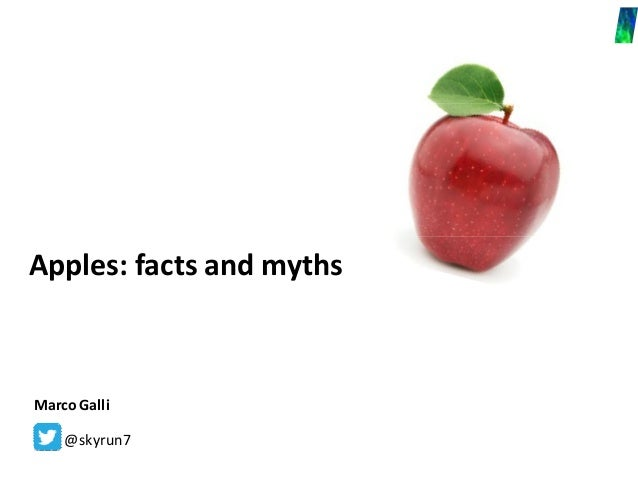 Apples: facts and mythsMarco Galli    @skyrun7