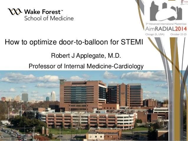 How To Optimize Door To Balloon For STEMI Robert J Applegate, M.D.  Professor ...