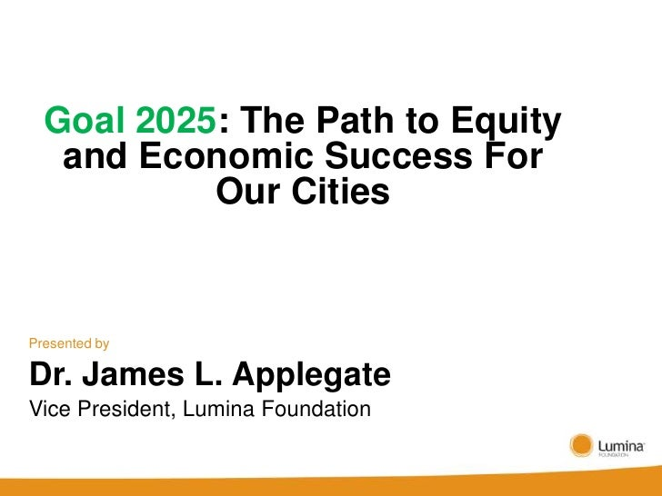 Goal 2025: The Path to Equity   and Economic Success For           Our CitiesPresented byDr. James L. ApplegateVice Presid...