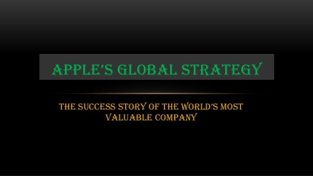 ApplE's GloBAl strAtEGytHE suCCEss story oF tHE worlD's most         valuable Company