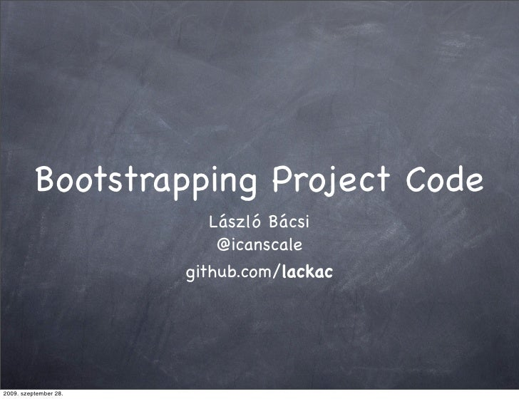 Bootstrapping Project Code                           László Bácsi                            @icanscale                   ...