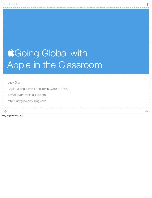 Going Global with Apple in the Classroom Lucy Gray Apple Distinguished Educator  Class of 2005 lucy@lucygrayconsulting.c...