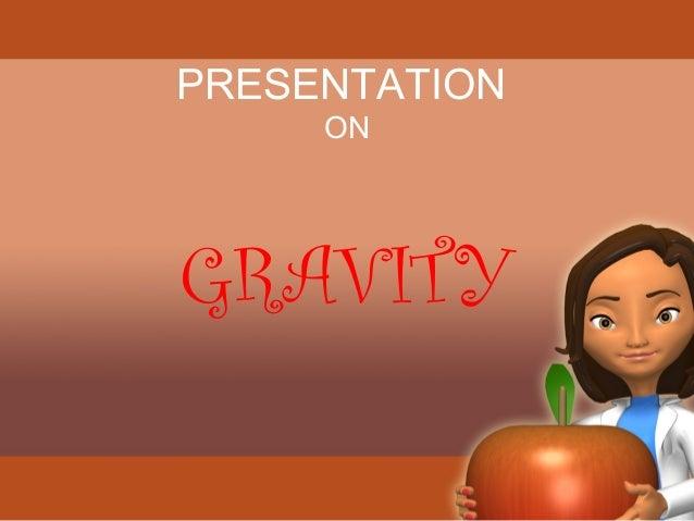 PRESENTATION  ON  GRAVITY